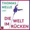 Thomas Melle: Die Welt im Rücken (Ungekürzt)